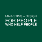 Marketing + Design for People Who Help People